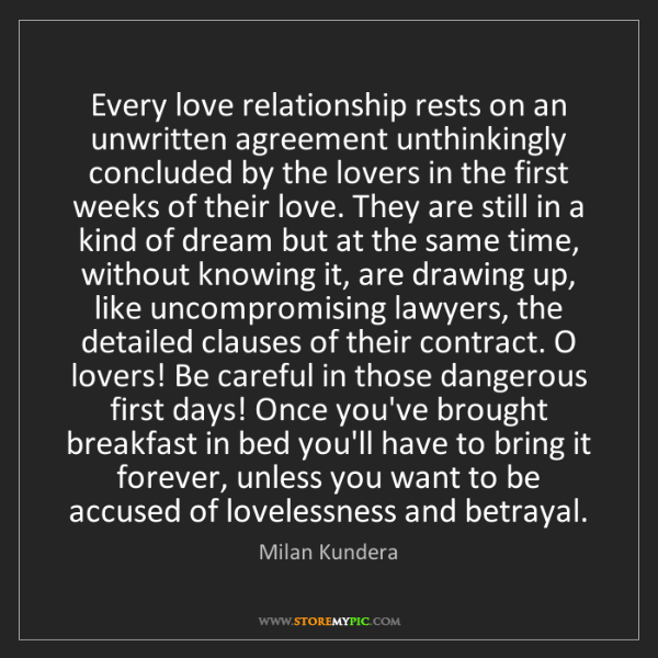 Milan Kundera: Every love relationship rests on an unwritten agreement...