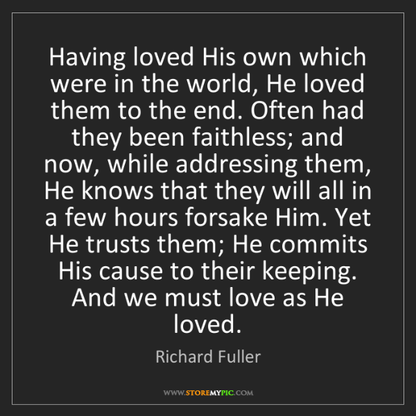 Richard Fuller: Having loved His own which were in the world, He loved...