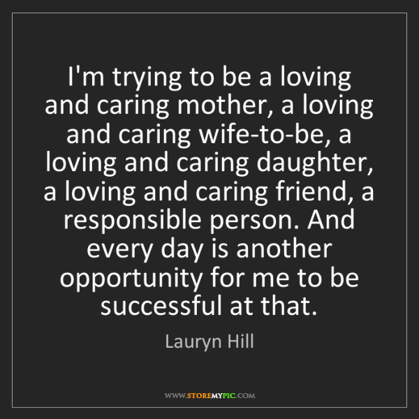 Lauryn Hill: I'm trying to be a loving and caring mother, a loving...