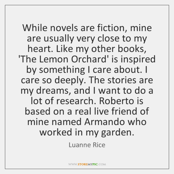 While Novels Are Fiction Mine Are Usually Very Close To My Heart