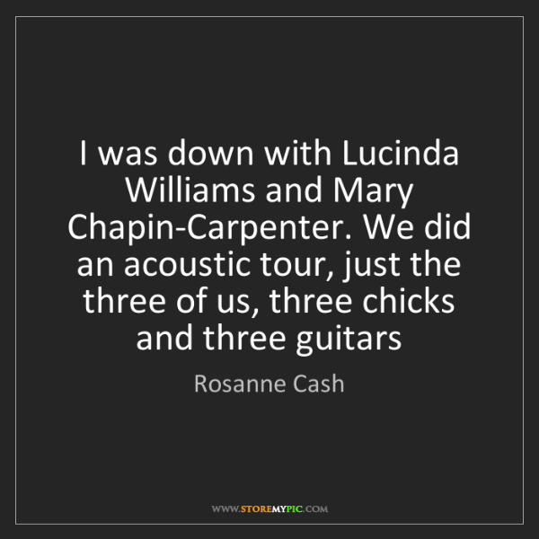 Rosanne Cash: I was down with Lucinda Williams and Mary Chapin-Carpenter....