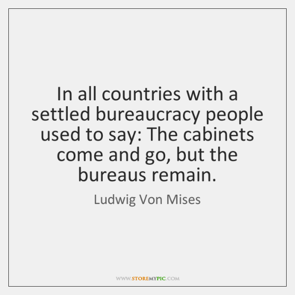 In all countries with a settled bureaucracy people used to say: The ...