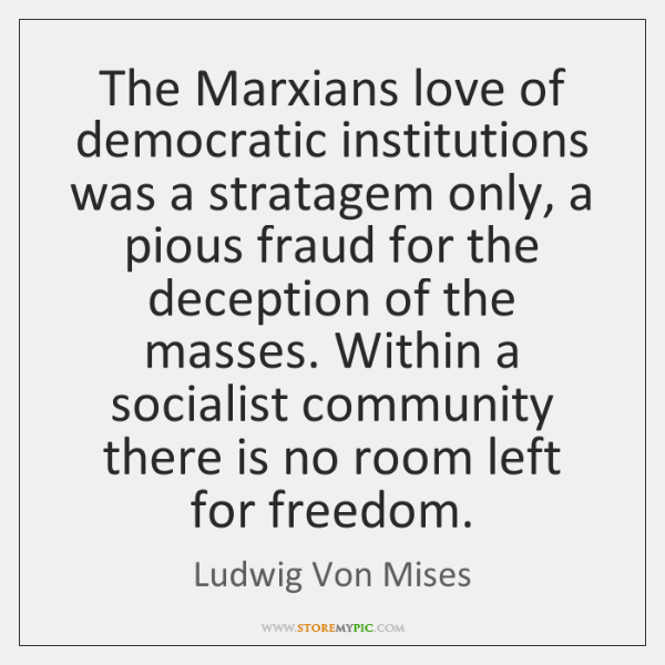 The Marxians love of democratic institutions was a stratagem only, a pious ...