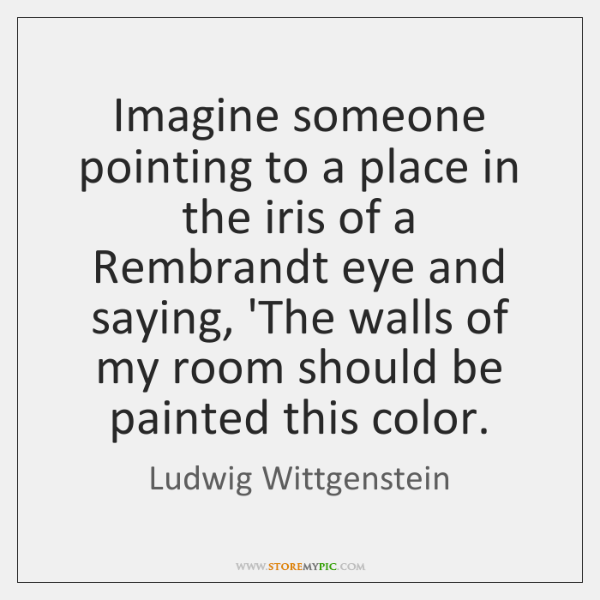 Imagine someone pointing to a place in the iris of a Rembrandt ...