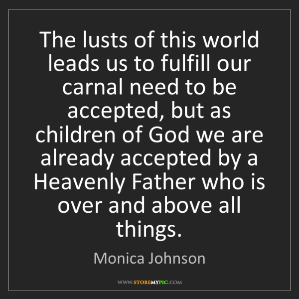 Monica Johnson: The lusts of this world leads us to fulfill our carnal...
