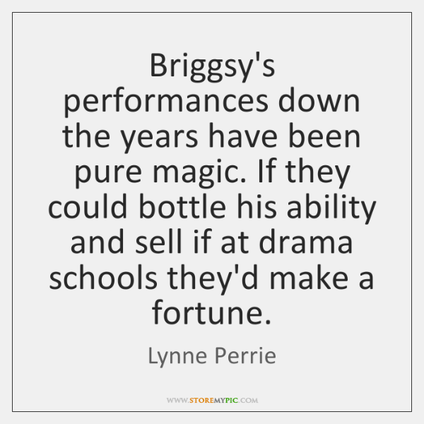 Briggsy's performances down the years have been pure magic. If they could ...