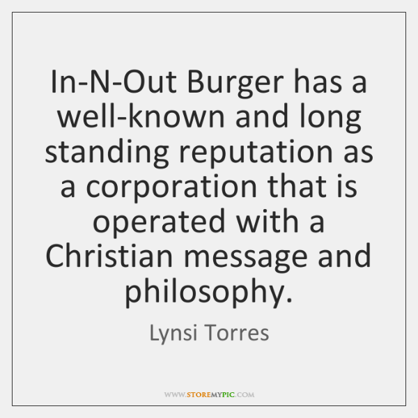 In-N-Out Burger has a well-known and long standing reputation as a corporation ...