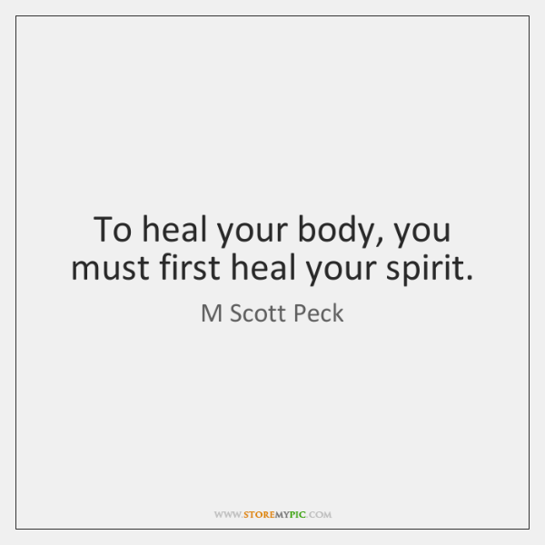To heal your body, you must first heal your spirit.