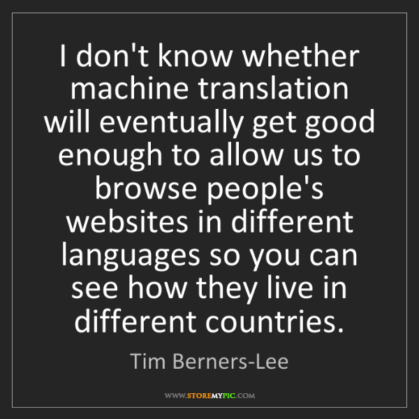 Tim Berners-Lee: I don't know whether machine translation will eventually...