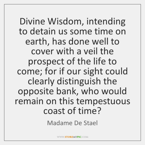 Divine Wisdom, intending to detain us some time on earth, has done ...