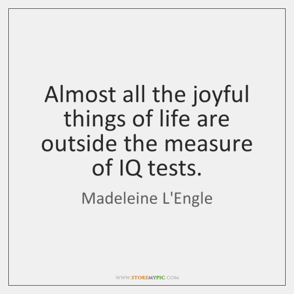 Almost all the joyful things of life are outside the measure of ...
