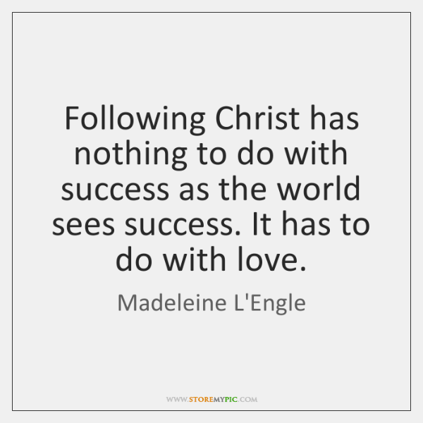 Following Christ has nothing to do with success as the world sees ...