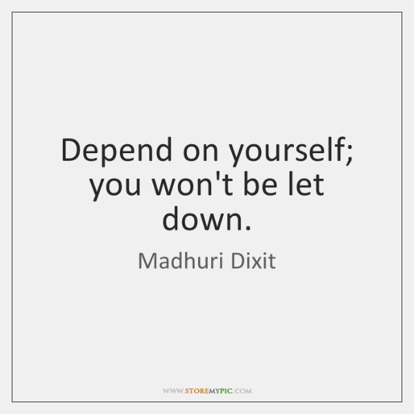Depend on yourself; you won\'t be let down. - StoreMyPic