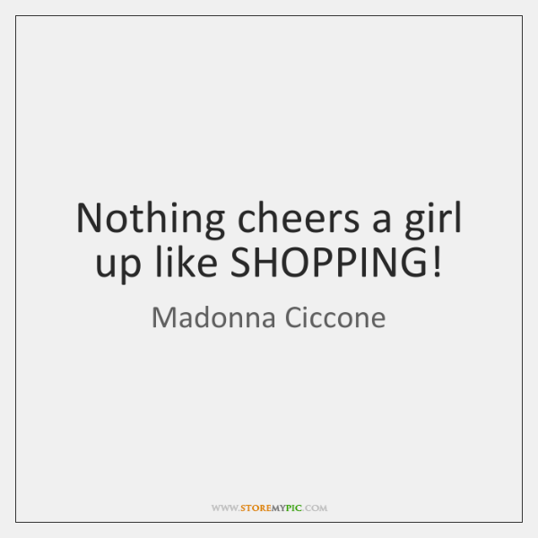 Nothing cheers a girl up like SHOPPING!