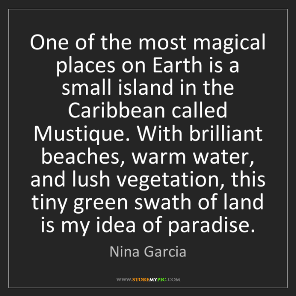 Nina Garcia: One of the most magical places on Earth is a small island...