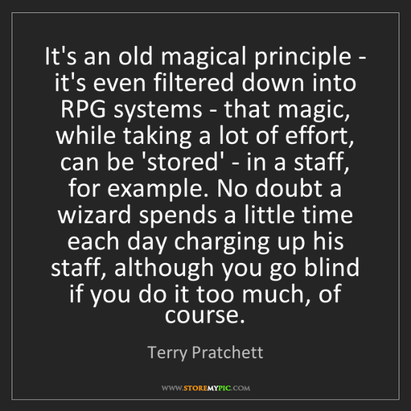 Terry Pratchett: It's an old magical principle - it's even filtered down...
