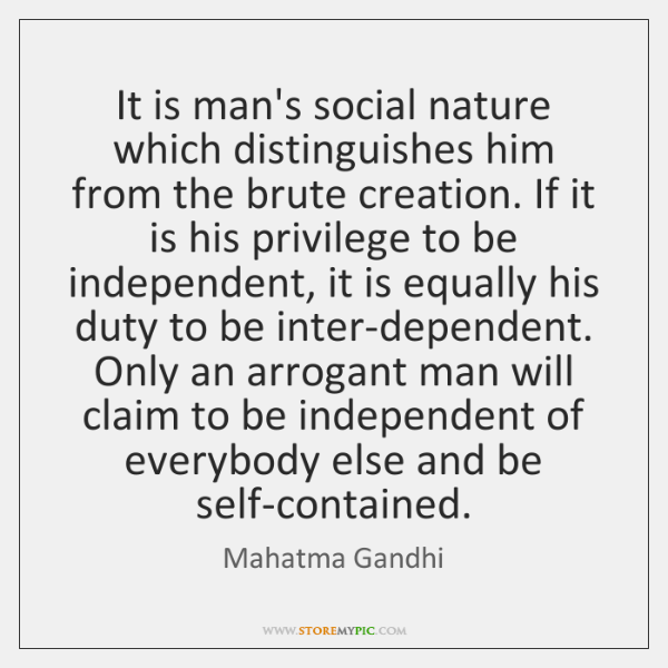It is man's social nature which distinguishes him from the brute creation. ...