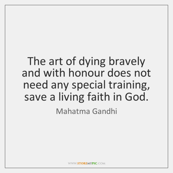 The art of dying bravely and with honour does not need any ...