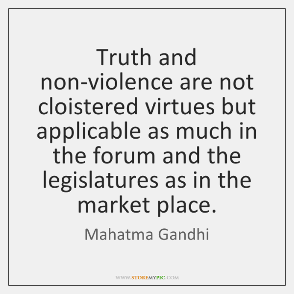 Truth and non-violence are not cloistered virtues but applicable as much in ...