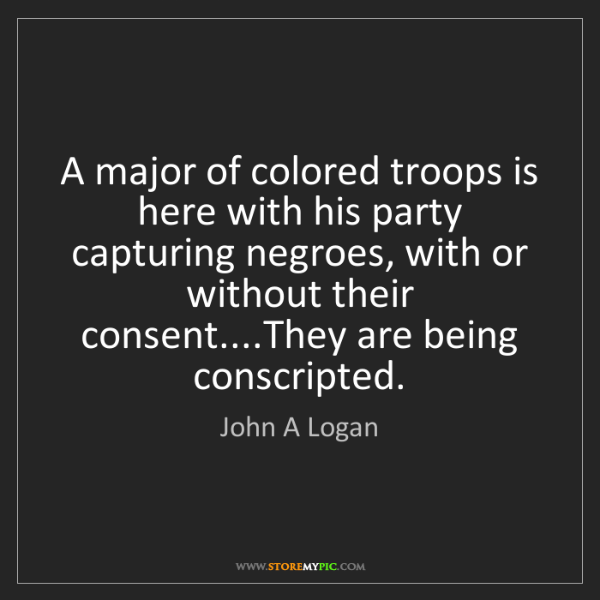 John A Logan: A major of colored troops is here with his party capturing...