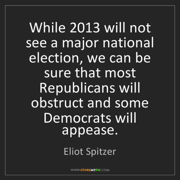 Eliot Spitzer: While 2013 will not see a major national election, we...