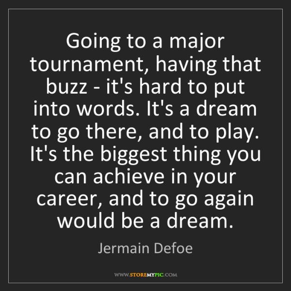 Jermain Defoe: Going to a major tournament, having that buzz - it's...
