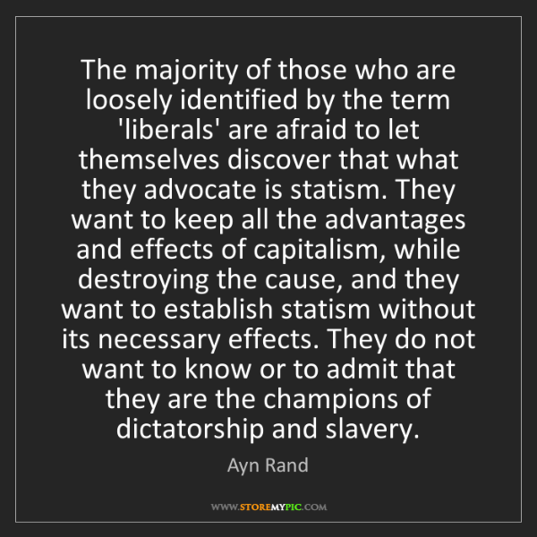 Ayn Rand: The majority of those who are loosely identified by the...