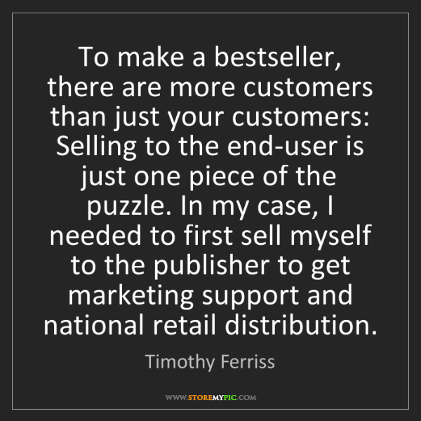 Timothy Ferriss: To make a bestseller, there are more customers than just...
