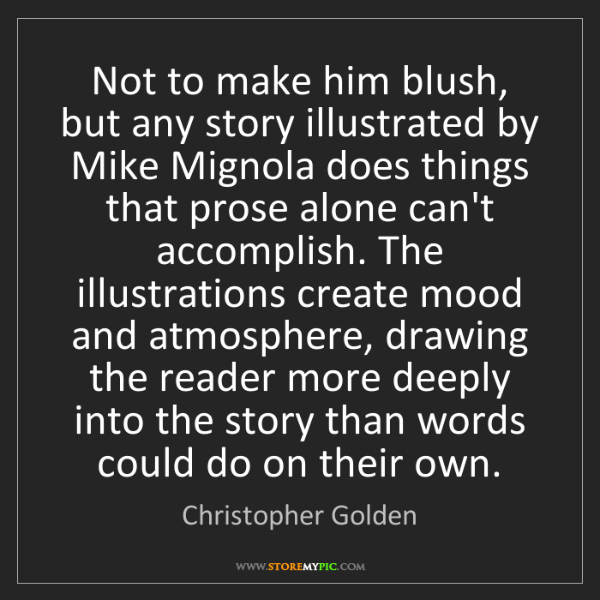 Christopher Golden: Not to make him blush, but any story illustrated by Mike...