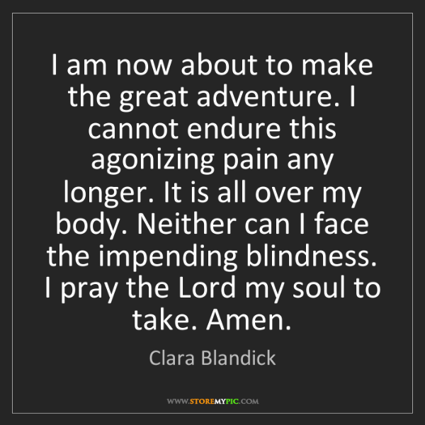 Clara Blandick: I am now about to make the great adventure. I cannot...