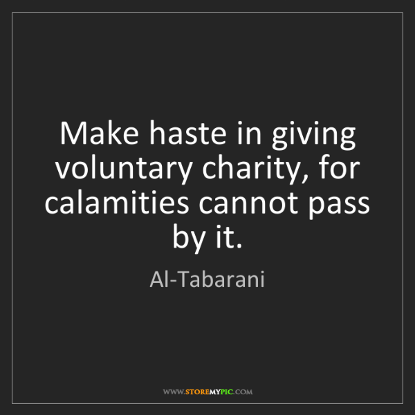 Al-Tabarani: Make haste in giving voluntary charity, for calamities...