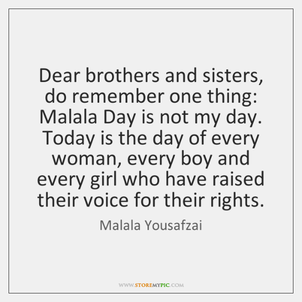 Dear brothers and sisters, do remember one thing: Malala Day is not ...