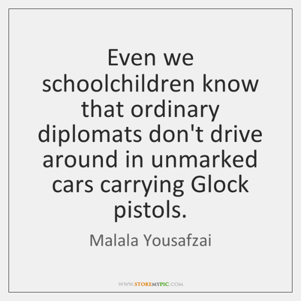 Even we schoolchildren know that ordinary diplomats don't drive around in unmarked ...