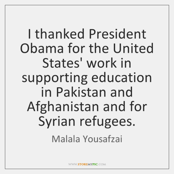 I thanked President Obama for the United States' work in supporting education ...