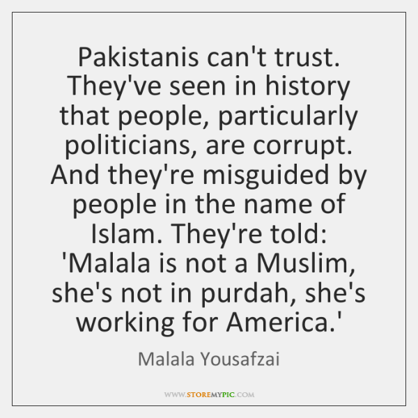 Pakistanis can't trust. They've seen in history that people, particularly politicians, are ...