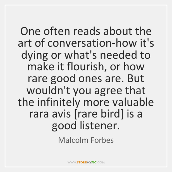 One often reads about the art of conversation-how it's dying or what's ...