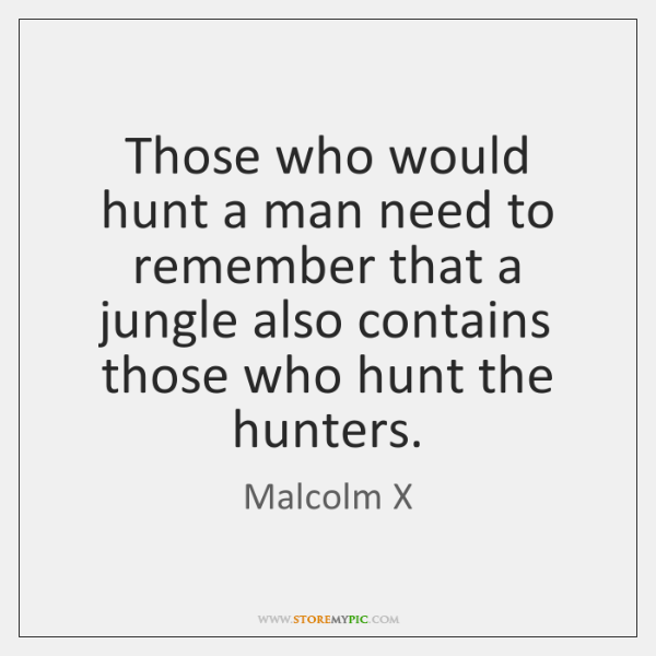 Those who would hunt a man need to remember that a jungle ...