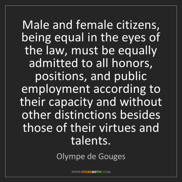 Olympe de Gouges: Male and female citizens, being equal in the eyes of...