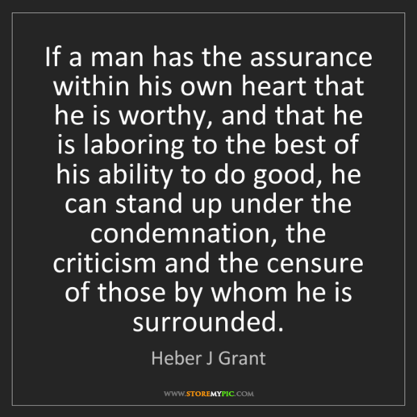Heber J Grant: If a man has the assurance within his own heart that...