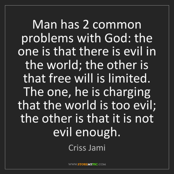 Criss Jami: Man has 2 common problems with God: the one is that there...