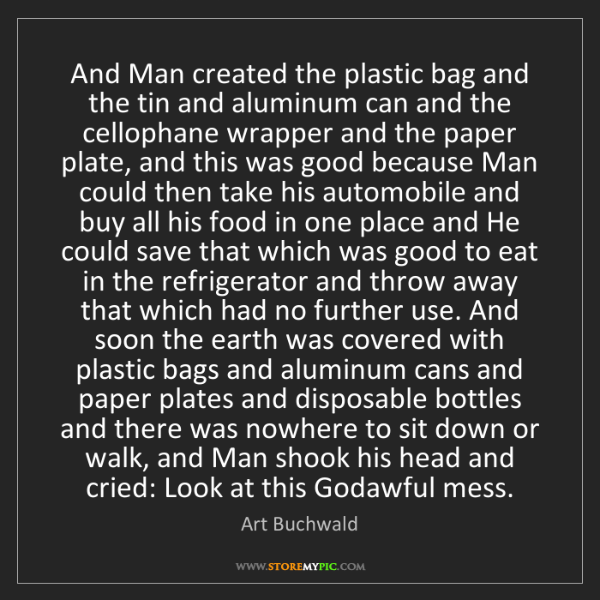 Art Buchwald: And Man created the plastic bag and the tin and aluminum...