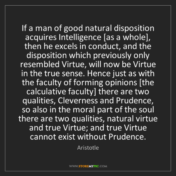 Aristotle: If a man of good natural disposition acquires Intelligence...