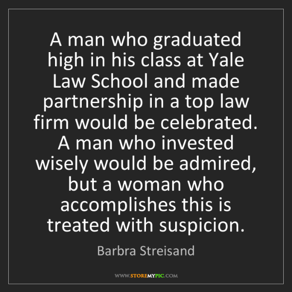 Barbra Streisand: A man who graduated high in his class at Yale Law School...