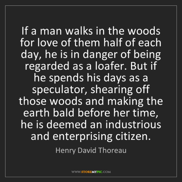 Henry David Thoreau: If a man walks in the woods for love of them half of...