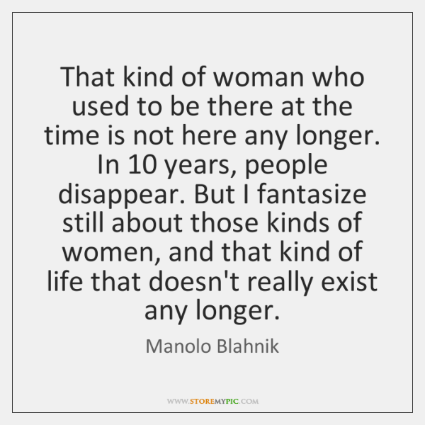 That kind of woman who used to be there at the time ...