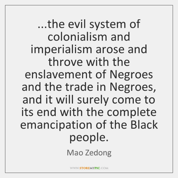 ...the evil system of colonialism and imperialism arose and throve with the ...
