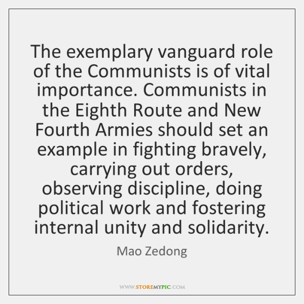 The exemplary vanguard role of the Communists is of vital importance. Communists ...