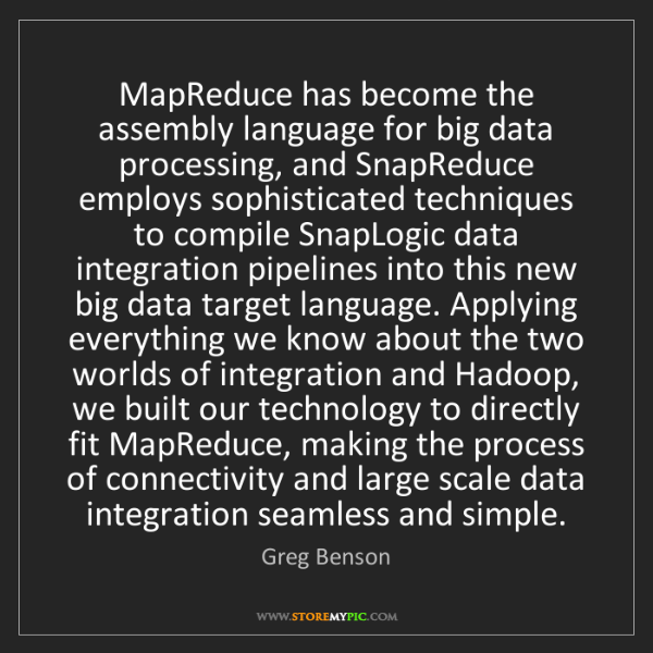 Greg Benson: MapReduce has become the assembly language for big data...