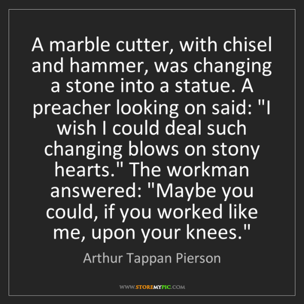 Arthur Tappan Pierson: A marble cutter, with chisel and hammer, was changing...