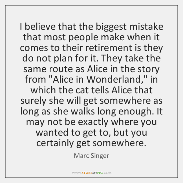 I believe that the biggest mistake that most people make when it ...